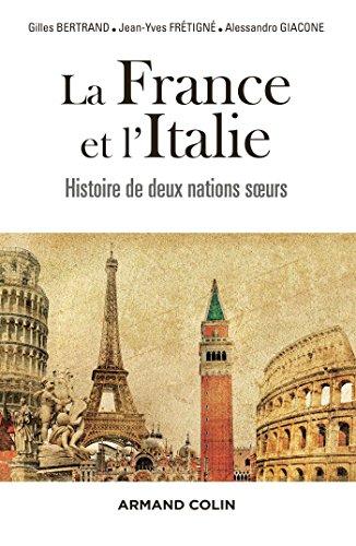 La France et l'Italie - Histoire de deux nations soeurs: Histoire de deux nations soeurs, de 1660 à nos jours par Gilles Bertrand