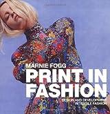 Print in Fashion: Design, Development and Technique in Fashion Textiles by Marnie Fogg (2006-05-28)