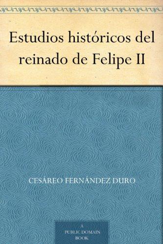 Estudios históricos del reinado de Felipe II por Cesáreo Fernández Duro