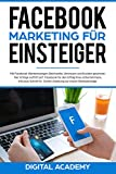 Facebook Marketing für Einsteiger: Mit Facebook Werbeanzeigen Reichweite, Vertrauen und Kunden gewinnen. Der richtige Auftritt auf Facebook für den Erfolg Ihres Unternehmens.