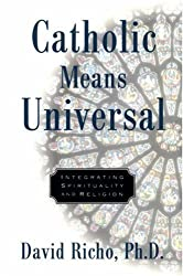 Catholic Means Universal: Integrating Spirituality and Religion by David Richo (2000-02-25)