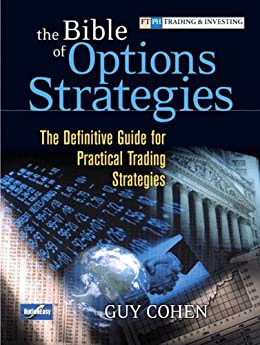 The Bible of Options Strategies: The Definitive Guide for Practical Trading Strategies di [Cohen, Guy]