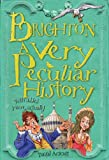 Brighton, A Very Peculiar History (Cherished Library)
