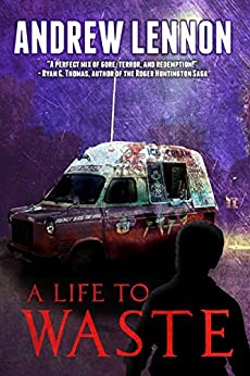 A Life To Waste: A Novel of Horror and Redemption by [Lennon, Andrew]