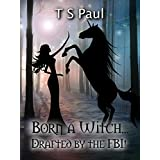 Born a Witch... Drafted by the FBI! (The Federal Witch Book 0) (English Edition)
