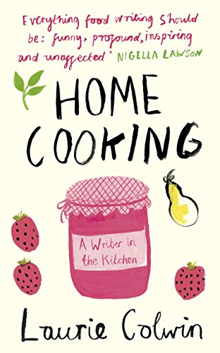 Home Cooking: A Writer in the Kitchen (Laurie Bird)