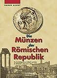 Die Münzen der Römischen Republik: Von den Anfängen bis zur Schlacht von Actium (4. Jahrhundert v. Ch. bis 31 v. Chr.)