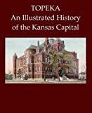 Topeka: An Illustrated History of the Kansas Capital by Roy Bird (1985-11-02)