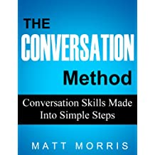 CONVERSATION: The Conversation Method - Conversation Skills Made Into Simple Steps (How To Talk To Anyone and Improve Your Social Skills) (English Edition)