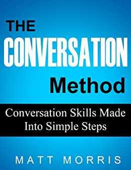 CONVERSATION: The Conversation Method - Conversation Skills Made Into Simple Steps (How To Talk To Anyone and Improve Your Social Skills) (English Edition) par [Morris, Matt]