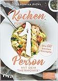 Kochen für 1 Person mit dem Thermomix®: Die 60 besten Rezepte - Veronika Pichl