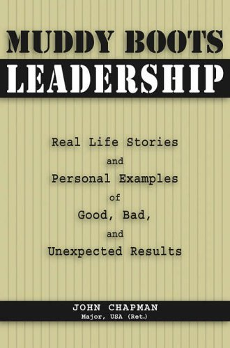 Muddy Boots Leadership: Real Life Stories and Personal Examples of Good, Bad, and Unexpected Results by John Chapman (1-May-2006) Paperback
