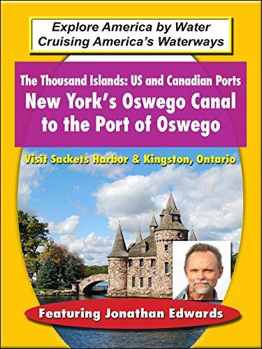 The Thousand Islands: US and Canadian Ports - New York's Oswego Canal to the Port of Oswego [OV] -