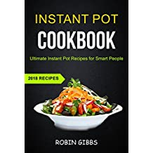 Instant Pot Cookbook: Ultimate Instant Pot Recipes For Smart People (2018 Recipes) (English Edition)