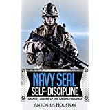 Navy Seal: Self-Discipline: Greatest Lessons of The Toughest Soldiers: Self Confidence, Self Control, Mental Toughness, Resilience (English Edition)