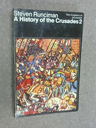 A History of the Crusades,Vol. 2: The Kingdom of Jerusalem And the Frankish East 1100-1187: THe Kingdom of Jerusalem v. 2 (Peregrine Books)