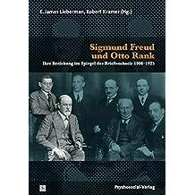 Sigmund Freud und Otto Rank: Ihre Beziehung im Spiegel des Briefwechsels 1906–1925 (Bibliothek der Psychoanalyse)