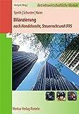 Bilanzierung nach Handelsrecht, Steuerrecht, IFRS: Reihe: Betriebswirtschaftliche Module