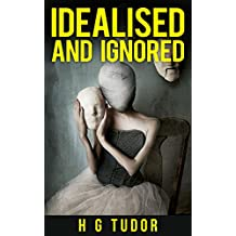 Idealised and Ignored (English Edition)
