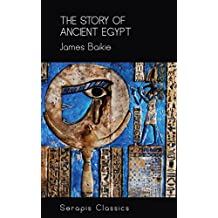 The Story of Ancient Egypt (Serapis Classics) (English Edition)