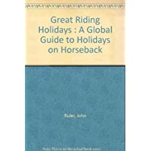 Great Riding Holidays : A Global Guide to Holidays on Horseback