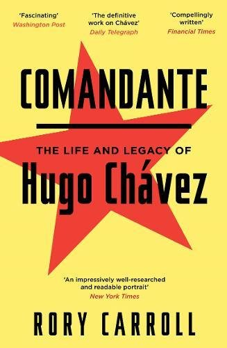 Comandante: The Life and Legacy of Hugo Chavez
