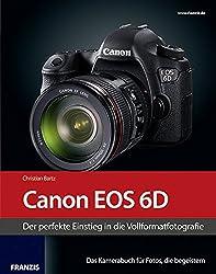 Kamerabuch Canon EOS 6D: Der perfekte Einstieg in die Vollformatfotografie