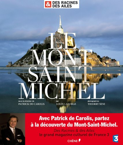 Des Racines & des Ailes : Le Mont Saint-Michel par Louis; Carolis, Patrick De Laforge