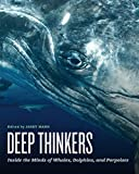 Deep Thinkers: Inside the Minds of Whales, Dolphins, and Porpoises -
