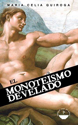 Monoteísmo Develado por María Celia Quiroga