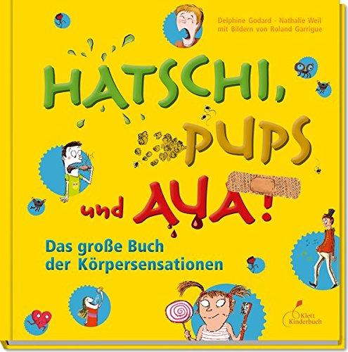 Hatschi, Pups und Aua!: Das große Buch der Körpersensationen