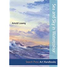 Sea & Sky in Watercolour (Art Handbooks) by Arnold Lowrey (2014-01-29)
