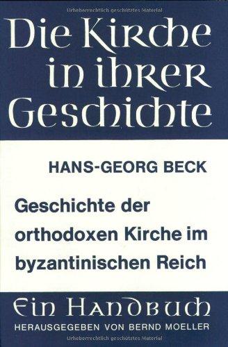 Geschichte der orthodoxen Kirche im byzantinischen Reich (Die Kirche In Ihrer Geschichte, Lieferund D 1, Band 1)