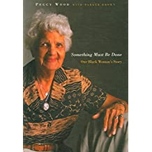 [Something Must be Done: One Black Woman's Story] (By: Peggy Wood) [published: November, 2006]