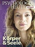 Psychologie Heute Compact 52: Körper & Seele: Wie die Psyche unsere Gesundheit schützt - und wie wir sie dabei unterstützen können