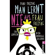 Man lernt nie aus, Frau Freitag!: Eine Lehrerin in der Fahrschule des Lebens (German Edition)
