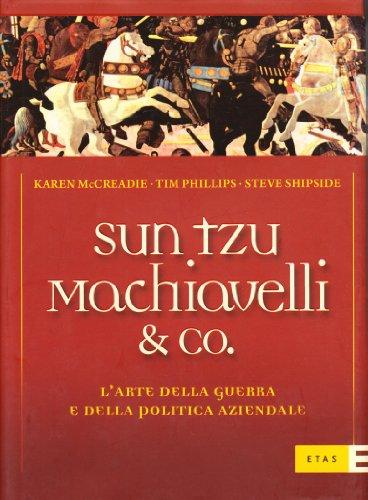Sun Tzu, Machiavelli & Co. L'arte della guerra e della politica aziendale