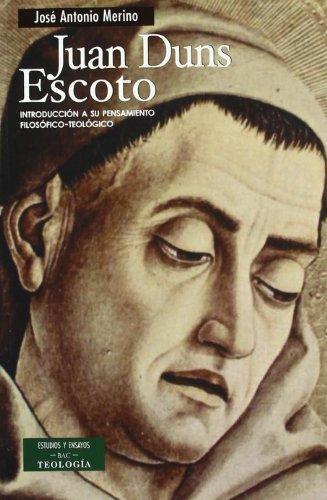 Juan Duns Escoto: Introducción a su pensamiento filosófico-teológico (ESTUDIOS Y ENSAYOS) por José Antonio Merino Abad