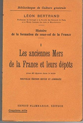 Histoire de la formation du sous-sol de la France t 1 les anciennes mers de la France et leurs depots par Bertrand Leon