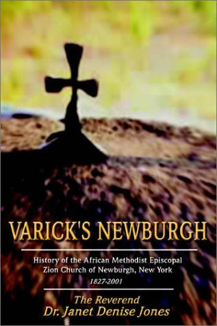 Varick's Newburgh: History of the African Methodist Episcopal Zion Church of Newburgh, New York 1827-2001 by Dr Janet Denise Jones (2003) Paperback