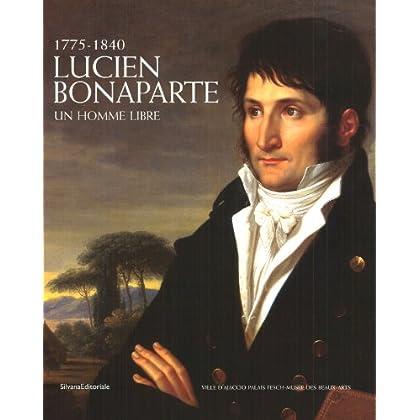Lucien Bonaparte : Un homme libre, 1775-1840