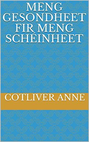Meng Gesondheet fir meng Schéinheet (Luxembourgish Edition)