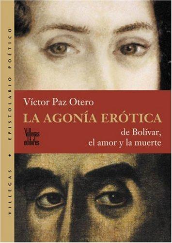 La Agonaia Eraotica de Bolaivar, el Amor y la Muerte (Coleccion Dorada) por Victor Paz Otero