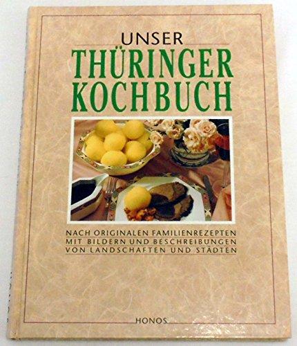 Unser Thüringer Kochbuch. Nach Rezepten von Lesern der Thüringer Allgemeinen, Erfurt, der Thüringischen Landeszeitung, Weimar, und der Ostthüringer Zeitung, Gera.