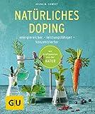 Natürliches Doping: energiereicher - leistungsfähiger - konzentrierter (GU Ratgeber Gesundheit)