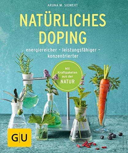 Natürliches Doping: energiereicher - leistungsfähiger - konzentrierter (GU Ratgeber Gesundheit) -