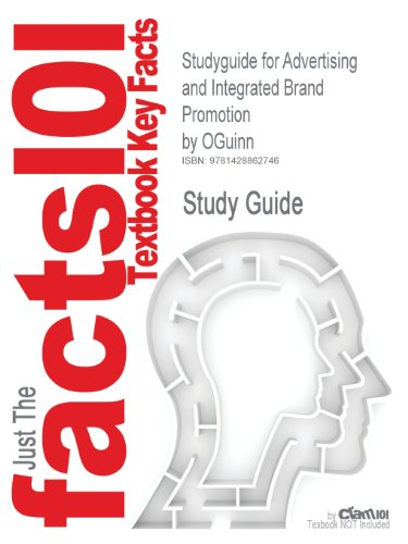 Studyguide for Advertising and Integrated Brand Promotion by OGuinn, ISBN 9780324289565: 0324289561 (Cram101 Textbook Outlines)