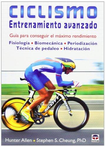 Ciclismo : entretamiento avanzado : guía para conseguir el máximo rendimiento por Hunter Allen, Stephen S. Cheung