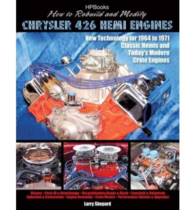 How to Rebuild and Modify Chrysler 426 Hemi Engines: New Technology for 1964 to 1971 Classic Hemis and Today's Modern Crate Engines[ HOW TO REBUILD AND MODIFY CHRYSLER 426 HEMI ENGINES: NEW TECHNOLOGY FOR 1964 TO 1971 CLASSIC HEMIS AND TODAY'S MODERN CRATE ENGINES ] by Shepard, Larry (Author ) on Sep-04-2007 Paperback