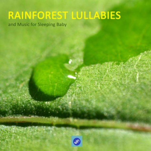 Rainforest Lullabies and Music...